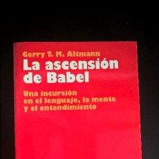 Libros de segunda mano: LA SCENSION DE BABEL. GERRY T. M. ALTMANN. UNA INCURSION EN EL LENGUAJE, LA MENTE Y EL ENTRETENIMIEN. Lote 118571531