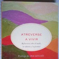 Libros de segunda mano: ATREVERSE A VIVIR, REFLEXIONES SOBRE EL MIEDO, LA VALENTÍA Y LA PLENITUD, IMA SANCHÍS. Lote 119633027