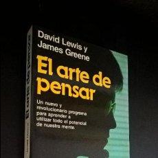 Libros de segunda mano: EL ARTE DE PENSAR. DAVID LEWIS Y JAMES GREENE. UN NUEVO Y REVOLUCIONARIO PROGRAMA PARA APRENDER A UT. Lote 119901923