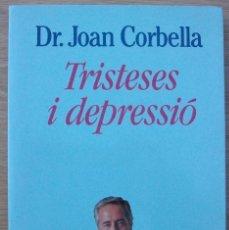 Libros de segunda mano: TRISTESES I DEPRESSION. DR. JOAN CORBELLA. 2ª EDICIO, 1994. Lote 120455159