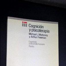 Libros de segunda mano: COGNICION Y PSICOTERAPIA. MICHAEL J. MAHONEY Y ARTHUR FREEMAN. PAIDOS 1988 PRIMERA EDICION. . Lote 120508619