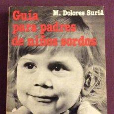Libros de segunda mano: GUIA PARA PADRES DE NIÑOS SORDOS. M.DOLORES SURIA. HERDER. 1982. Lote 120776915
