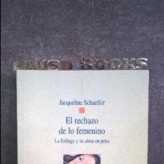 Libros de segunda mano: EL RECHAZO DE LO FEMENINO. LA ESFINGE Y SU ALMA EN PENA. JACQUELINE SCHAEFFER. BIBLIOTECA NUEVA 2000. Lote 121108679