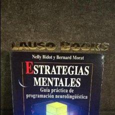 Libros de segunda mano: ESTRATEGIAS MENTALES: GUIA PRACTICA DE PROGRAMACION NEUROLINGUISTICA. NELLY BIDOT Y BERNARD MORAT. . Lote 121219579