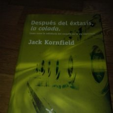 Libros de segunda mano: DESPUÉS DEL ÉXTASIS, LA COLADA. (JACK KORNFIELD) LA LIEBRE DE MARZO, 2001. PRIMERA EDICIÓN. Lote 121934954