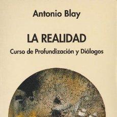 Livros em segunda mão: LA REALIDAD : CURSO DE PROFUNDIZACIÓN Y DIÁLOGOS / ANTONIO BLAY -1ª EDICIÓN, 1994. Lote 196491653