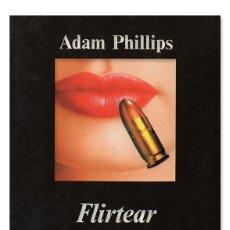 Libros de segunda mano: PHILLIPS (ADAM).– FLIRTEAR. PSICOANÁLISIS, VIDA Y LITERATURA. ANAGRAMA, 1998. Lote 122079163