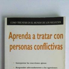 Libros de segunda mano: APRENDA A TRATAR CON PERSONAS CONFLICTIVAS. Lote 122634926