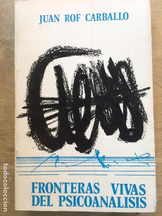 FRONTERAS VIVAS DEL PSICOANÁLISIS. JUAN ROF CARBALLO. (Libros de Segunda Mano - Pensamiento - Psicología)