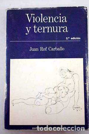 VIOLENCIA Y TERNURA. JUAN ROF CARBALLO (Libros de Segunda Mano - Pensamiento - Psicología)