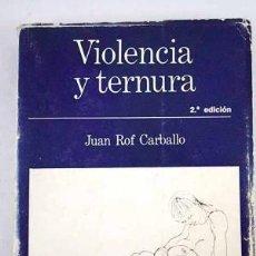 Libros de segunda mano: VIOLENCIA Y TERNURA. JUAN ROF CARBALLO. Lote 189925538