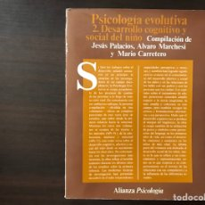 Libros de segunda mano: PSICOLOGÍA EVOLUTIVA. 2. DESARROLLO COGNITIVO Y SOCIAL DEL NIÑO. JESÚS PALACIOS. Lote 125116182