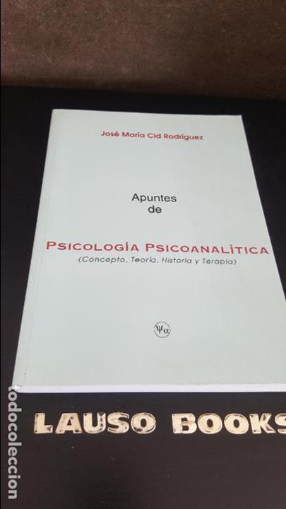 APUNTES DE PSICOLOGIA PSICOANALITICA ( CONCEPTO, TEORIA, HISTORIA Y TERAPIA). JOSE MARIA CID RODRIGU (Libros de Segunda Mano - Pensamiento - Psicología)
