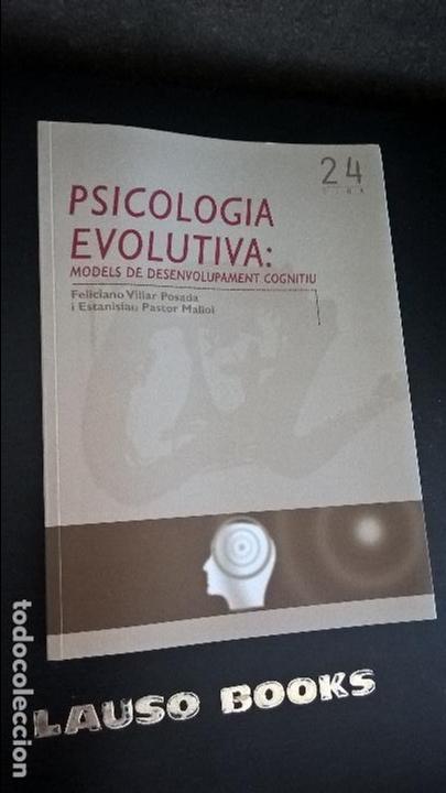 PSICOLOGIA EVOLUTIVA: MODELS DE DESENVOLUPAMENT COGNITIU. FELICIANO VILLAR POSADA I ESTANISLAU PASTO (Libros de Segunda Mano - Pensamiento - Psicología)