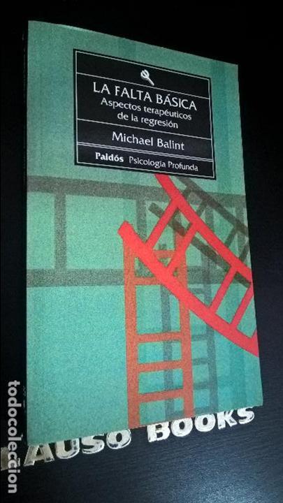 LA FALTA BASICA: ASPECTOS TERAPEUTICOS DE LA REGRESION. MICHAEL BALINT. PAIDOS 1993. (Libros de Segunda Mano - Pensamiento - Psicología)