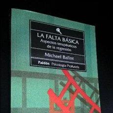 Libros de segunda mano: LA FALTA BASICA: ASPECTOS TERAPEUTICOS DE LA REGRESION. MICHAEL BALINT. PAIDOS 1993. . Lote 126864599