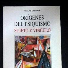 Libros de segunda mano: ORIGENES DEL PSIQUISMO: SIJETO Y VINCULO. NICOLAS CAPARROS. BIBLIOTECA NUEVA 2004. . Lote 126872583