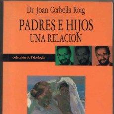 Libros de segunda mano: PADRES E HIJOS - UNA RELACION - DR. JOAN CORBELLA ROIG *. Lote 127131263