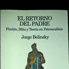 Libros de segunda mano: EL RETORNO DEL PADRE: FICCION, MITO Y TEORIA EN PSICOANALISIS. JOGE BELINSKY. LUMEN 1991 PRIMERA EDI. Lote 127201899