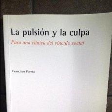 Libros de segunda mano: LA PULSION Y LA CULPA: PARA UNA CLINICA DEL VINCULO SOCIAL. FRANCISCO PEREÑA. SINTESIS 2001. . Lote 127857971