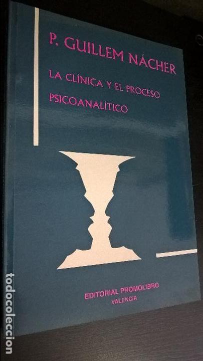LA CLINICA Y EL PROCESO PSICOANALITICO. PEDRO GUILLEM NACHER. PROMOLIBRO VALENCIA 2001. (Libros de Segunda Mano - Pensamiento - Psicología)