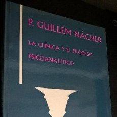 Libros de segunda mano: LA CLINICA Y EL PROCESO PSICOANALITICO. PEDRO GUILLEM NACHER. PROMOLIBRO VALENCIA 2001. . Lote 127994491
