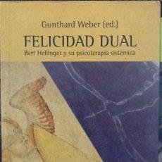 Libros de segunda mano: FELICIDAD DUAL. BERT HELLINGER Y SU PSICOTERAPIA SISTÈMICA. Lote 128456495
