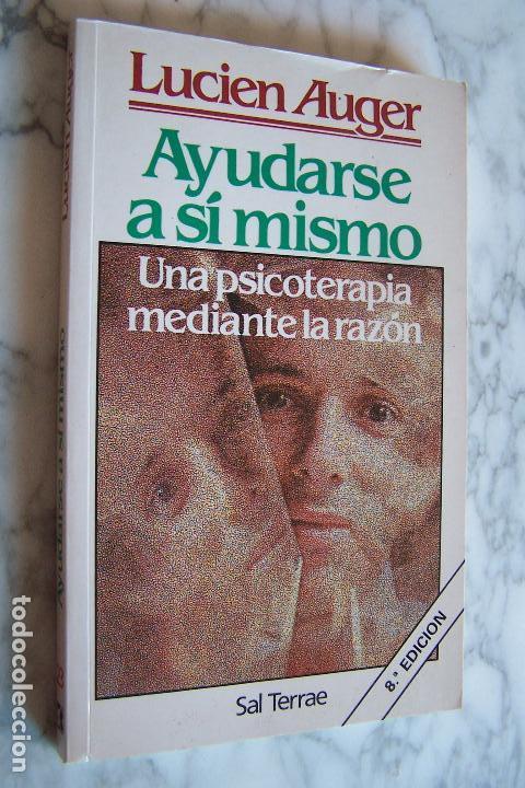 AYUDARSE A SÍ MISMO. UNA PSICOTERAPIA MEDIANTE LA RAZÓN. LUCIEN AUGER. SAL TERRAE, 1994. (Libros de Segunda Mano - Pensamiento - Psicología)