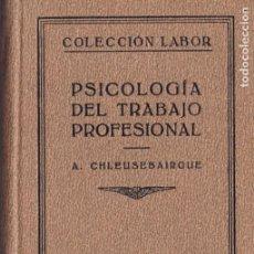 Libros de segunda mano: PSICOLOGIA DEL TRABAJO PROFESIONAL - A. CHLEUSEBAIRGUE - EDITORIAL LABOR 1934 / ILUSTRADO. Lote 130792440