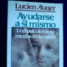 Libros de segunda mano: AYUDARSE A SÍ MISMO. UNA PSICOTERAPIA MEDIANTE LA RAZÓN. LUCIEN AUGER. Lote 131188436