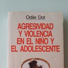 Libros de segunda mano: AGRESIVIDAD Y VIOLENCIA EN EL NIÑO Y EL ADOLESCENTE. ODILE DOT. 1988. Lote 131425881