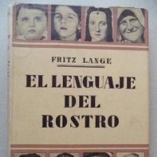 Libros de segunda mano: EL LENGUAJE DEL ROSTRO.FRITZ LANGE.1ª EDICION 1942.LUIS MIRACLE EDITOR. Lote 131690726