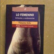 Libros de segunda mano: LO FEMENINO. ARTÍCULOS Y CONFERENCIAS (FRANÇOISE DOLTO). Lote 219736362