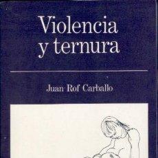 Libros de segunda mano: VIOLENCIA Y TERNURA - ROF CARBALLO, JUAN. Lote 132902098
