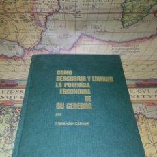 Libros de segunda mano: COMO DESCUBRIR Y LIBERAR LA POTENCIA ESCONDIDA DE SU CEREBRO - ALEXANDER CANNON. Lote 133261226