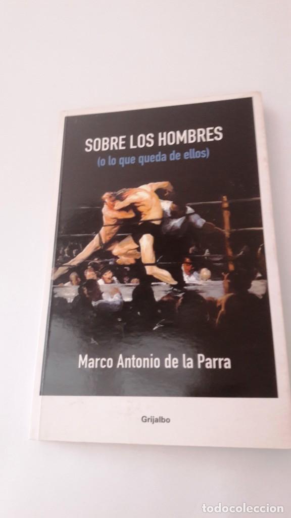 SOBRE LOS HOMBRES (O LO QUE QUEDA DE ELLOS) - MARCO ANTONIO DE LA PARRA (Libros de Segunda Mano - Pensamiento - Psicología)