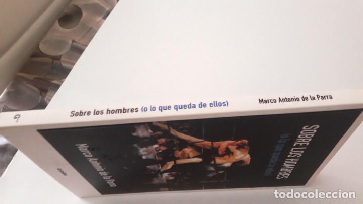 Libros de segunda mano: SOBRE LOS HOMBRES (O LO QUE QUEDA DE ELLOS) - MARCO ANTONIO DE LA PARRA - Foto 3 - 133814286
