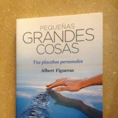 Libros de segunda mano: PEQUEÑAS GRANDES COSAS. TUS PLACEBOS PERSONALES (ALBERT FIGUERAS). Lote 135310211
