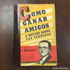 Libros de segunda mano: CÓMO GANAR AMIGOS E INFLUIR SOBRE LAS PERSONAS - DALE CARNEGIE. Lote 137496892