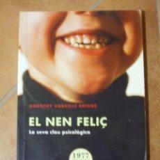 Libros de segunda mano: EL NEN FELIÇ LA SEVA CLAU PSICOLÒGICA DOROTHY CORKILLE BRIGGS 237P 260G. Lote 138719766