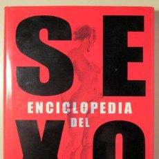 Libros de segunda mano: ENCICLOPEDIA DEL SEXO LA GUÍA MÁS COMPLETA DEL PLACER SEXUAL - MADRID 2007 - MUY ILUSTRADO. Lote 138730378