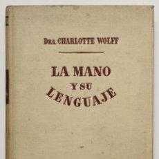 Libros de segunda mano: LA MANO Y SU LENGUAJE. - WOLFF, CHARLOTTE. - BARCELONA, 1954.. Lote 139083866