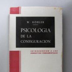 Libros de segunda mano: PSICOLOGÍA DE LA CONFIGURACIÓN. W. KÖHLER. ED. MORATA 1967. 289 PÁGS.. Lote 139312210