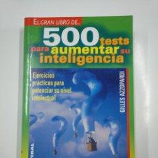 Libros de segunda mano: EL GRAN LIBRO DE 500 TESTS PARA AUMENTAR SU INTELIGENCIA. AZZOPARDI, GILLES. EDITORIAL TIKAL. TDK167. Lote 139524554