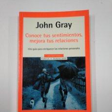 Libros de segunda mano: CONOCE TUS SENTIMIENTOS, MEJORA TUR RELACIONES. JOHN GRAY. DEBOLSILLO. TDK65. Lote 139886470