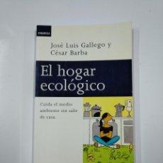 Libros de segunda mano: EL HOGAR ECOLÓGICO. - JOSÉ LUIS GALLEGO Y CÉSAR BARBA. PLAZA JANES. TDK65. Lote 139891426