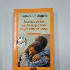 Libros de segunda mano: SECRETOS DE LOS HOMBRES QUE TODA MUJER DEBERÍA CONOCER. - BARBARA DE ANGELIS. TDK65. Lote 139892618