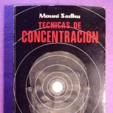Libros de segunda mano: TÉCNICAS DE CONCENTRACIÓN / MOUNI SADHU / 1ª EDICIÓN EN ESPAÑOL 1978. LUIS CARCAMO EDITOR. Lote 160785825