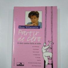 Libros de segunda mano: PARTIR DE CERO. EL DURO CAMINO HACIA EL ÉXITO. - ROSA VILLACASTÍN. TDK181. Lote 139956562