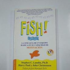 Libros de segunda mano: FISH! LA EFICACIA DE UN EQUIPO RADICA EN SU CAPACIDAD DE MOTIVACIÓN. STEPHEN C. LUNDIN, PH. D TDK181. Lote 139958102